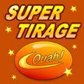 Super Tirage Ouah !